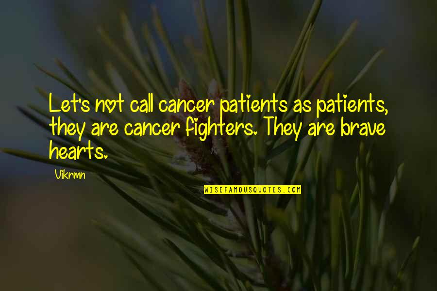 Let Quotes Quotes By Vikrmn: Let's not call cancer patients as patients, they