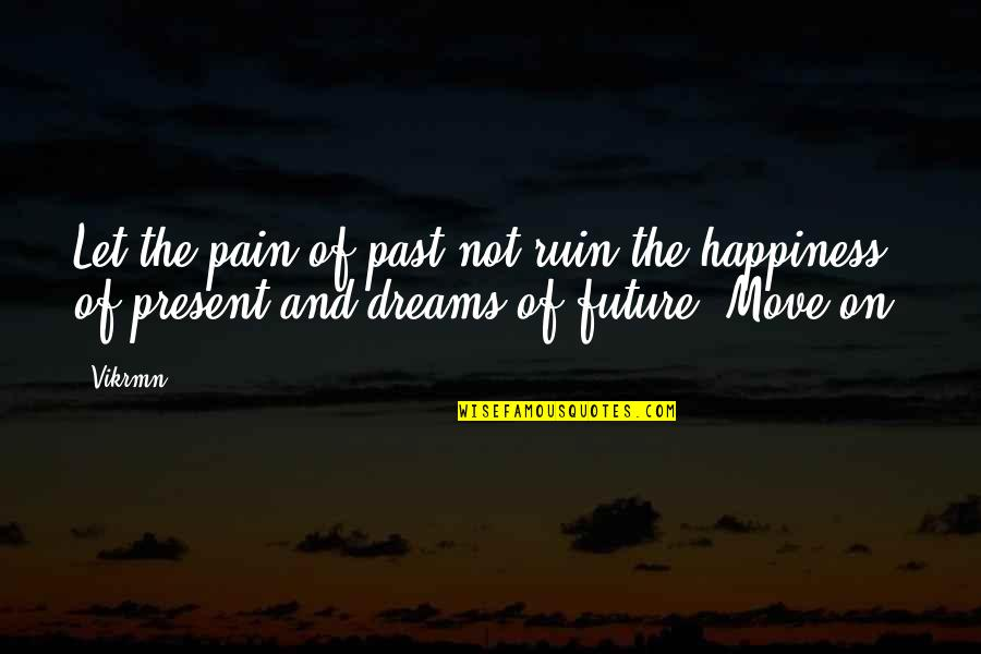 Let Quotes Quotes By Vikrmn: Let the pain of past not ruin the