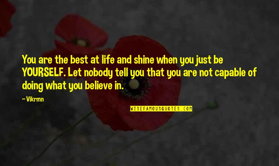 Let Quotes Quotes By Vikrmn: You are the best at life and shine
