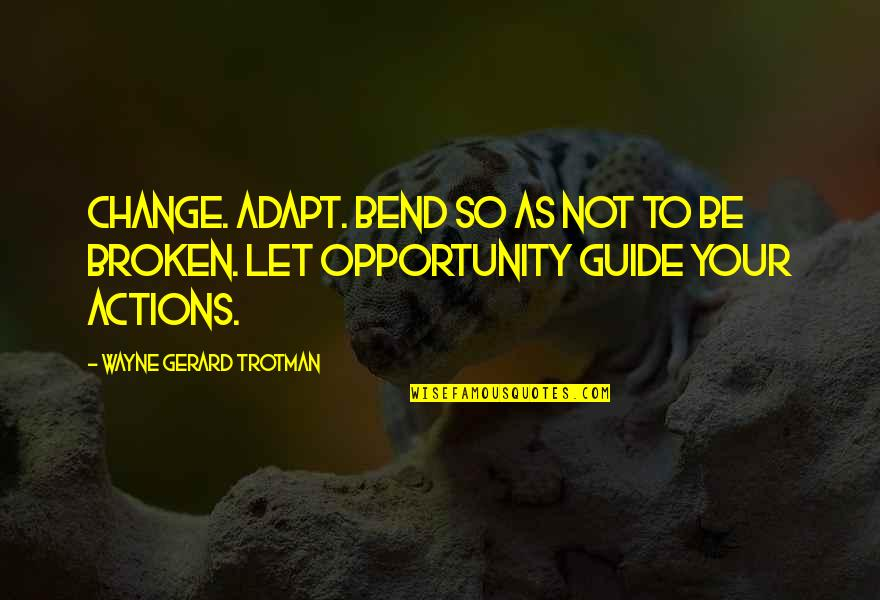 Let Quotes Quotes By Wayne Gerard Trotman: Change. Adapt. Bend so as not to be