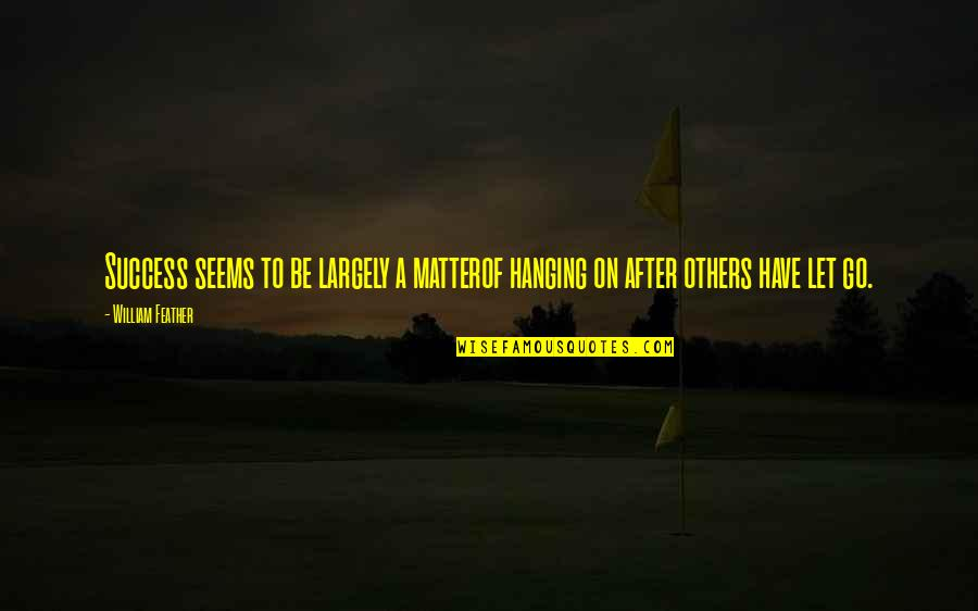 Let Quotes Quotes By William Feather: Success seems to be largely a matterof hanging