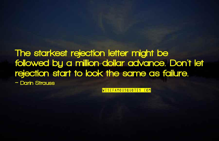 Let Start Over Quotes By Darin Strauss: The starkest rejection letter might be followed by