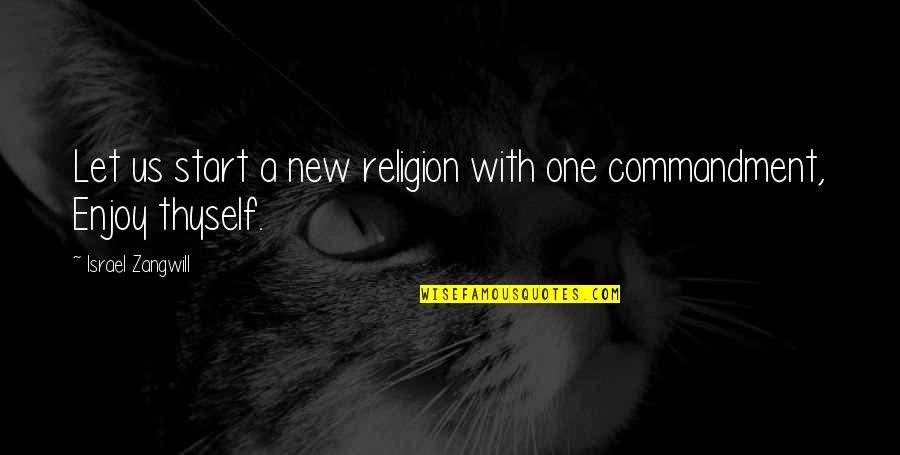 Let Start Over Quotes By Israel Zangwill: Let us start a new religion with one