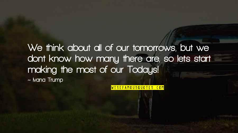 Let Start Over Quotes By Ivana Trump: We think about all of our tomorrows, but