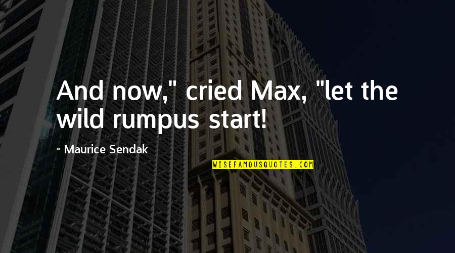 "Let Start Over Quotes By Maurice Sendak: And now,"" cried Max, ""let the wild rumpus"