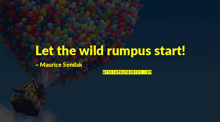 Let Start Over Quotes By Maurice Sendak: Let the wild rumpus start!