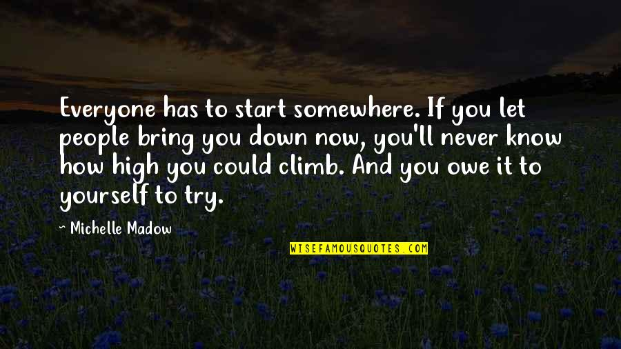 Let Start Over Quotes By Michelle Madow: Everyone has to start somewhere. If you let