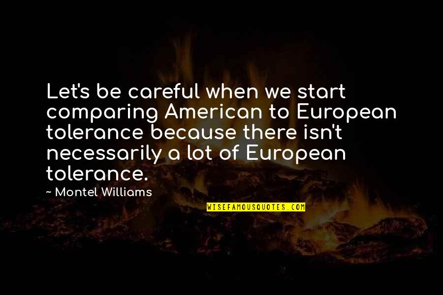 Let Start Over Quotes By Montel Williams: Let's be careful when we start comparing American