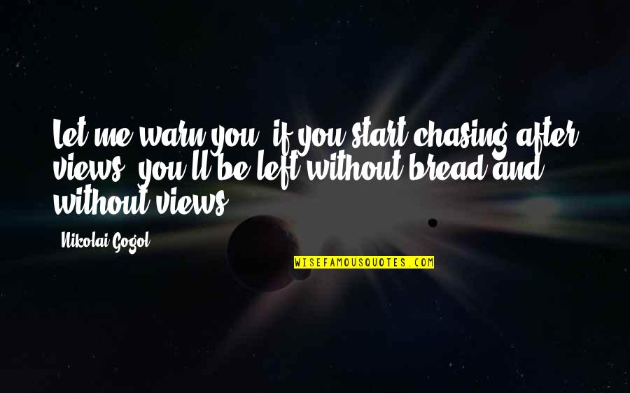 Let Start Over Quotes By Nikolai Gogol: Let me warn you, if you start chasing