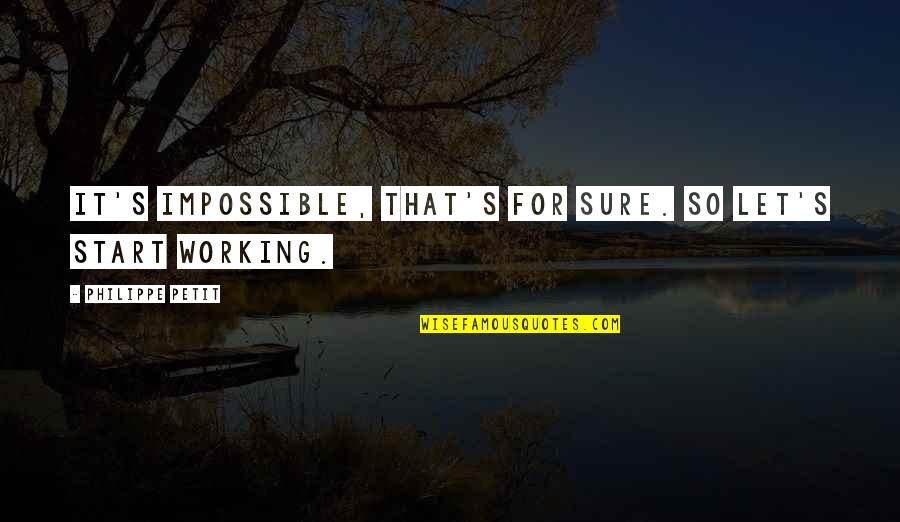 Let Start Over Quotes By Philippe Petit: It's impossible, that's for sure. So let's start