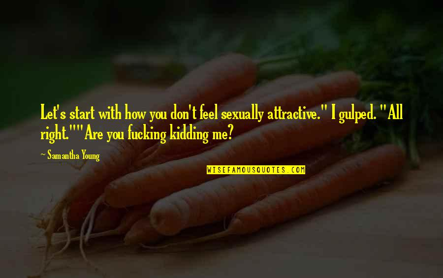 Let Start Over Quotes By Samantha Young: Let's start with how you don't feel sexually