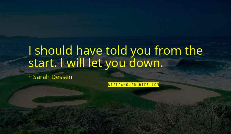 Let Start Over Quotes By Sarah Dessen: I should have told you from the start.