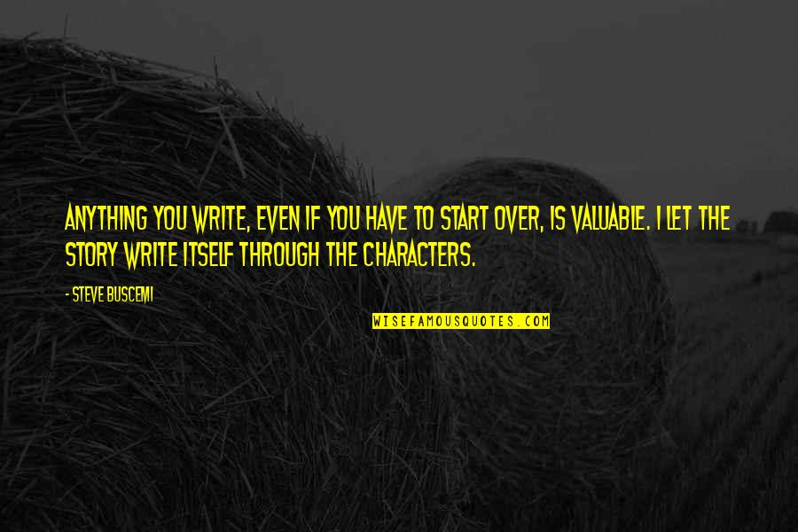 Let Start Over Quotes By Steve Buscemi: Anything you write, even if you have to