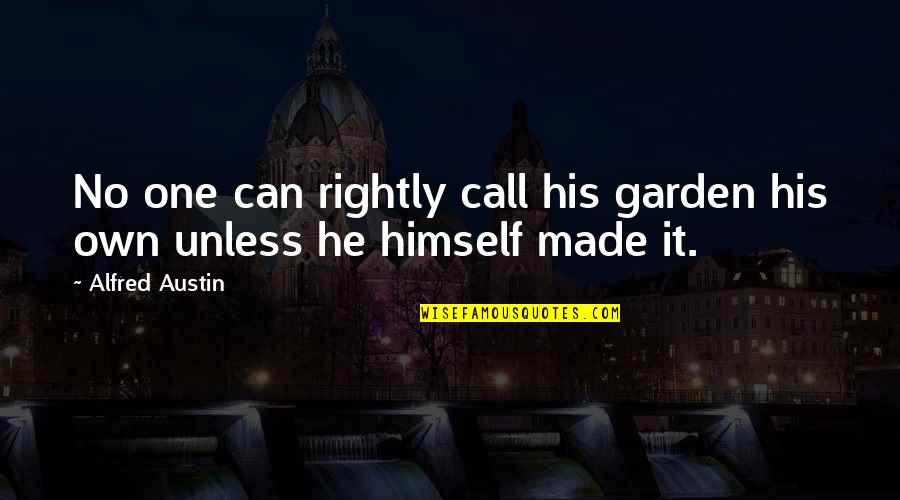 Let Them Hate Quotes By Alfred Austin: No one can rightly call his garden his