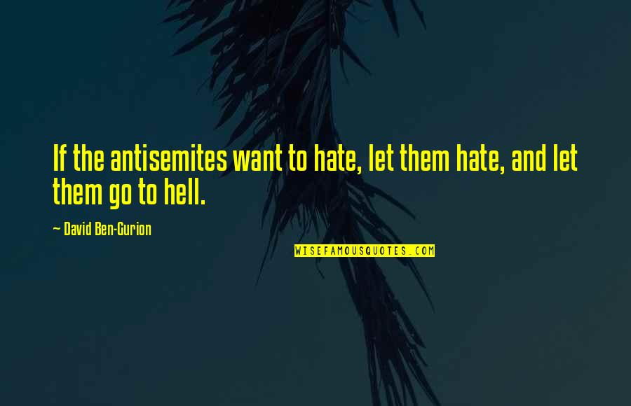 Let Them Hate Quotes By David Ben-Gurion: If the antisemites want to hate, let them