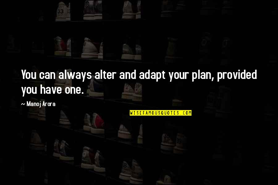 Let Them Hate Quotes By Manoj Arora: You can always alter and adapt your plan,