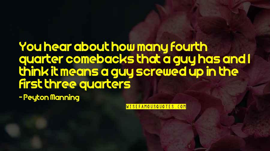 Let Them Hate Quotes By Peyton Manning: You hear about how many fourth quarter comebacks