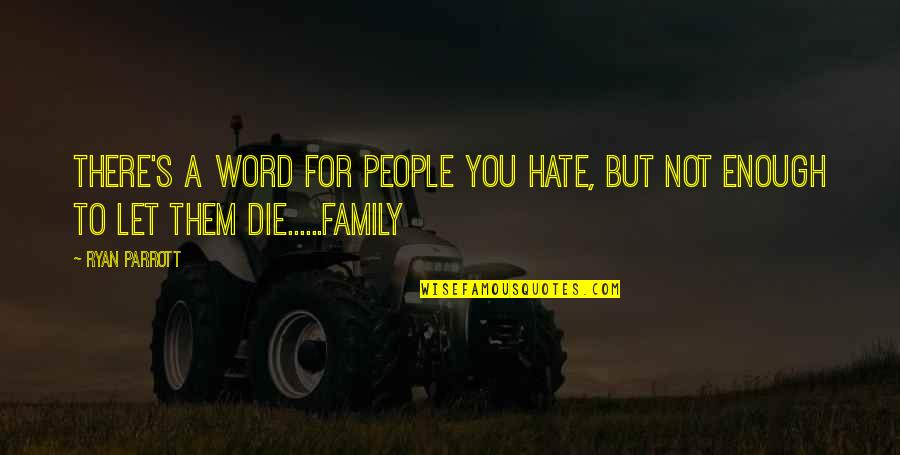 Let Them Hate Quotes By Ryan Parrott: There's a word for people you hate, but