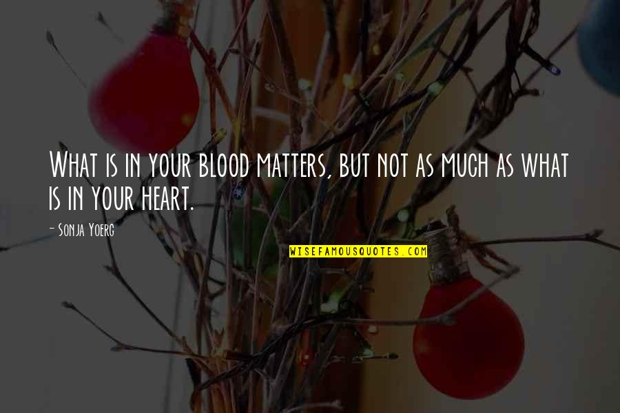 Let Them Hate Quotes By Sonja Yoerg: What is in your blood matters, but not