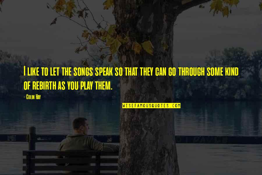 Let Them Play Quotes By Colin Hay: I like to let the songs speak so