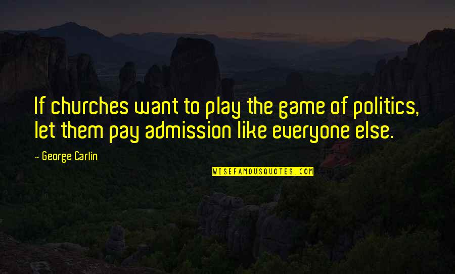 Let Them Play Quotes By George Carlin: If churches want to play the game of