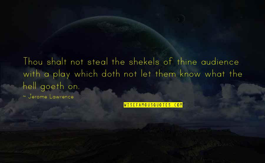 Let Them Play Quotes By Jerome Lawrence: Thou shalt not steal the shekels of thine