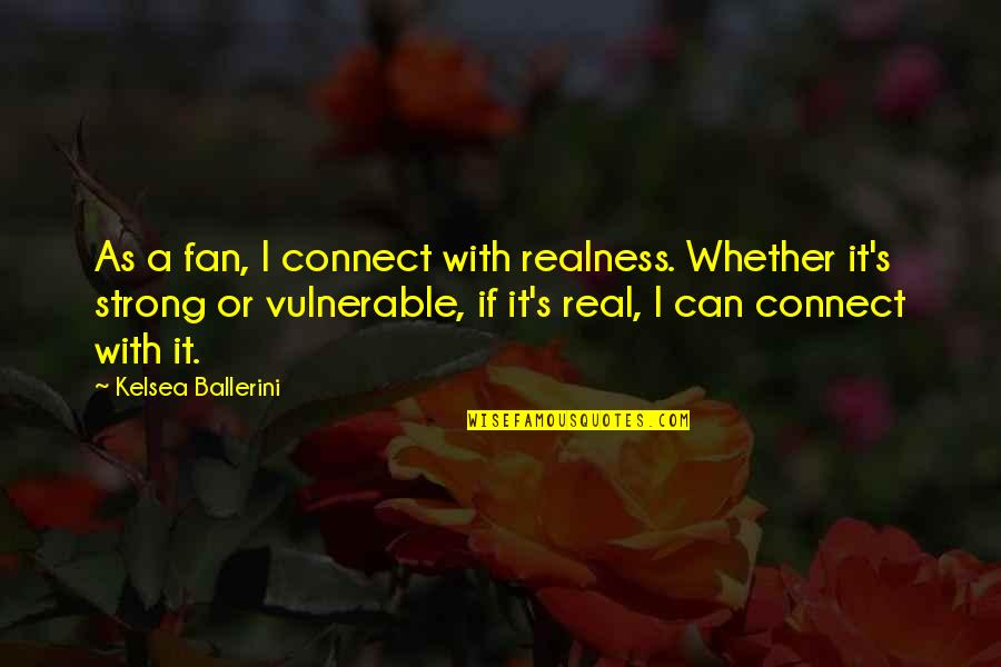 Let Them Play Quotes By Kelsea Ballerini: As a fan, I connect with realness. Whether