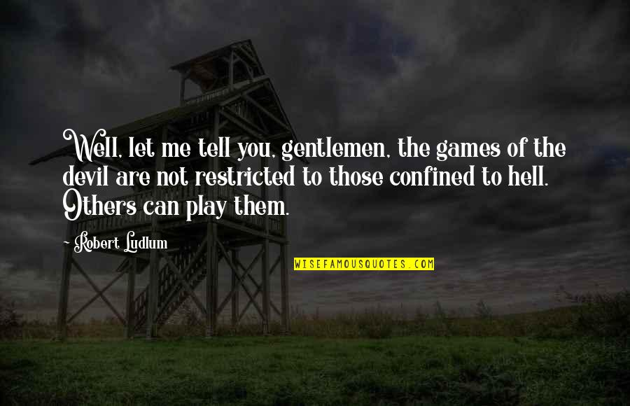Let Them Play Quotes By Robert Ludlum: Well, let me tell you, gentlemen, the games