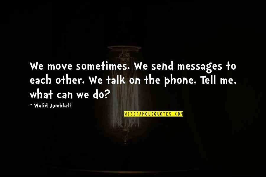Let Them Play Quotes By Walid Jumblatt: We move sometimes. We send messages to each