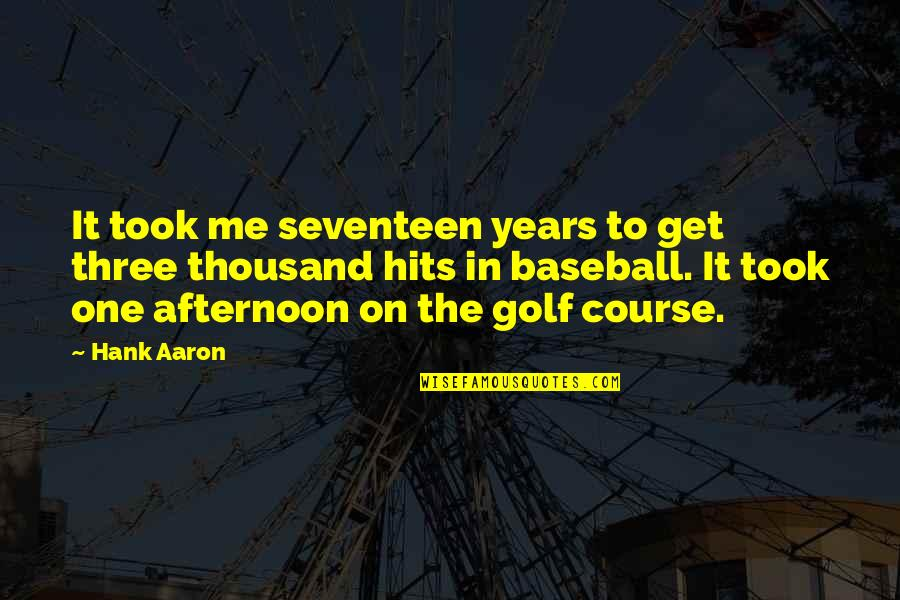 Let Things Come To You Quotes By Hank Aaron: It took me seventeen years to get three