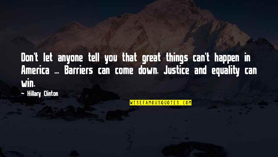 Let Things Come To You Quotes By Hillary Clinton: Don't let anyone tell you that great things