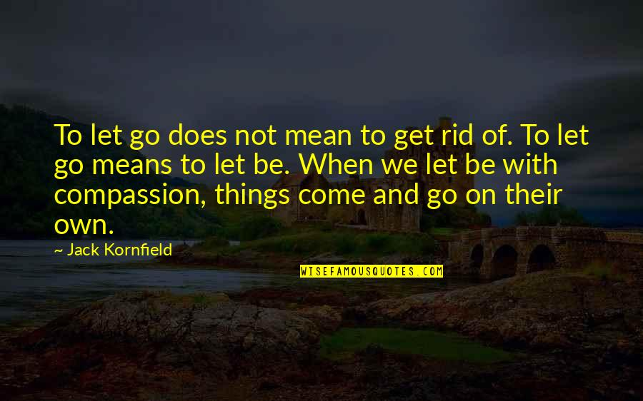 Let Things Come To You Quotes By Jack Kornfield: To let go does not mean to get