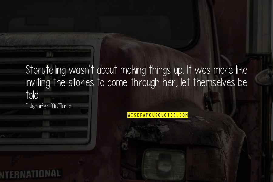 Let Things Come To You Quotes By Jennifer McMahon: Storytelling wasn't about making things up. It was