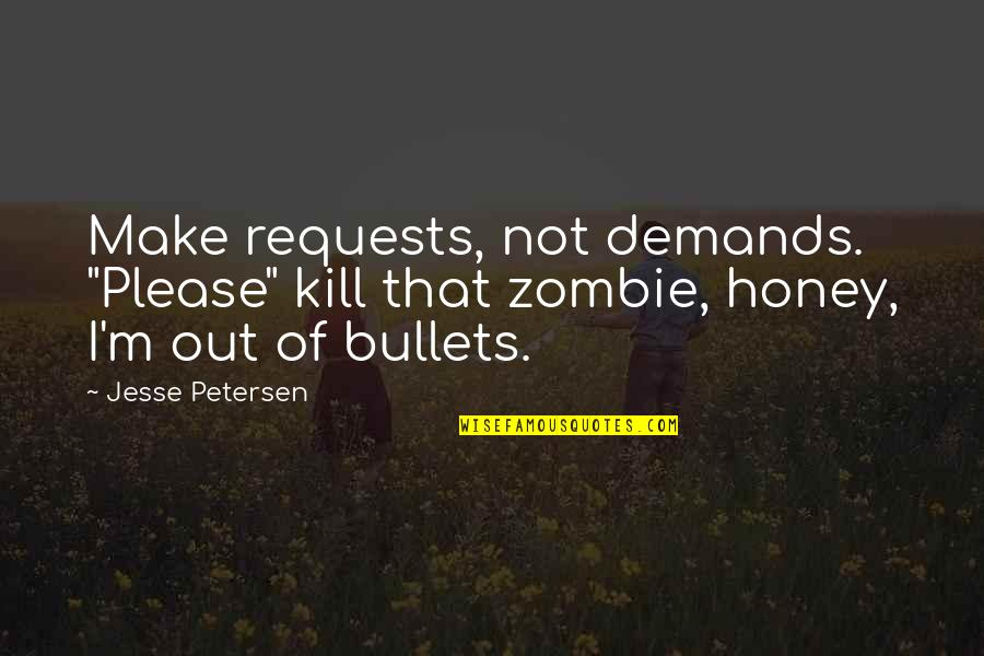 """Let Things Come To You Quotes By Jesse Petersen: Make requests, not demands. """"Please"""" kill that zombie,"""