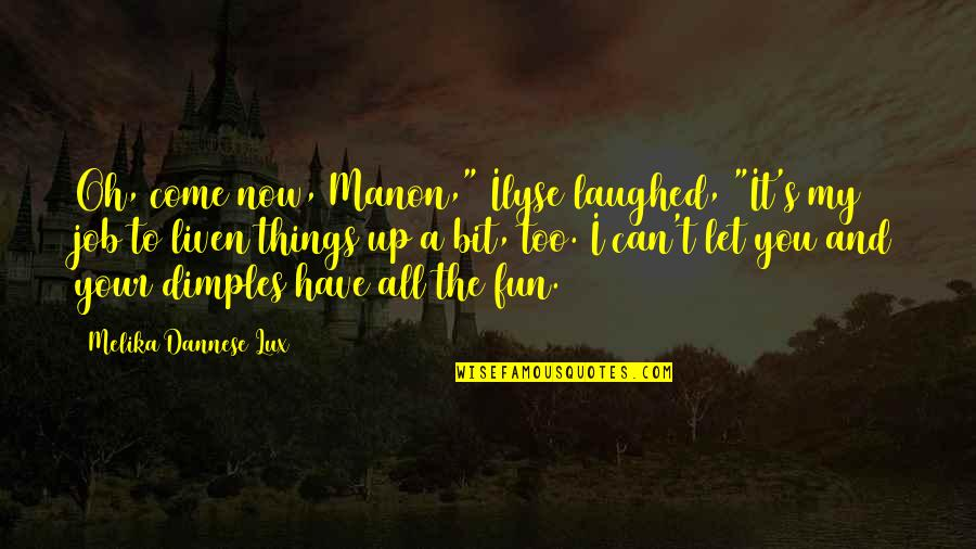 """Let Things Come To You Quotes By Melika Dannese Lux: Oh, come now, Manon,"""" Ilyse laughed, """"It's my"""