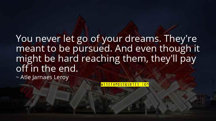 Let You Go Quotes By Atle Jarnaes Leroy: You never let go of your dreams. They're