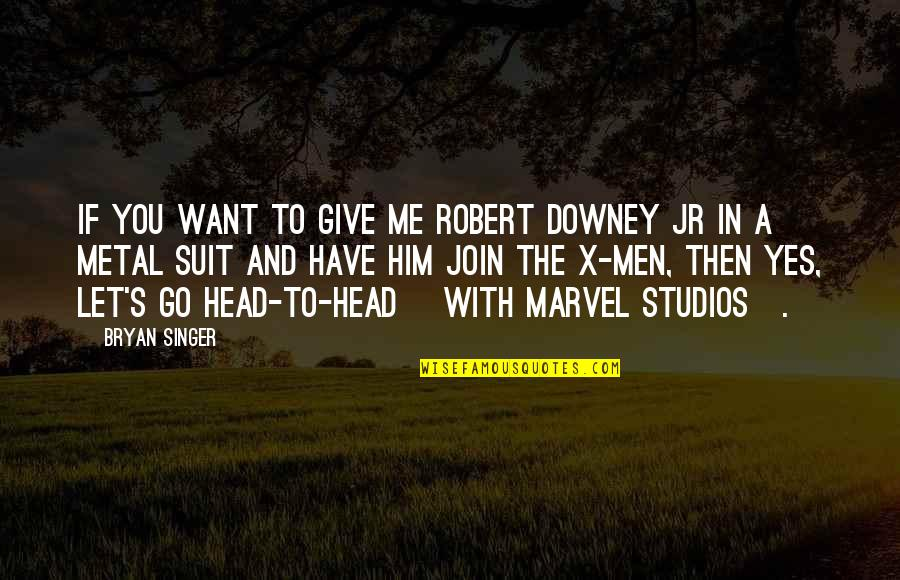 Let You Go Quotes By Bryan Singer: If you want to give me Robert Downey