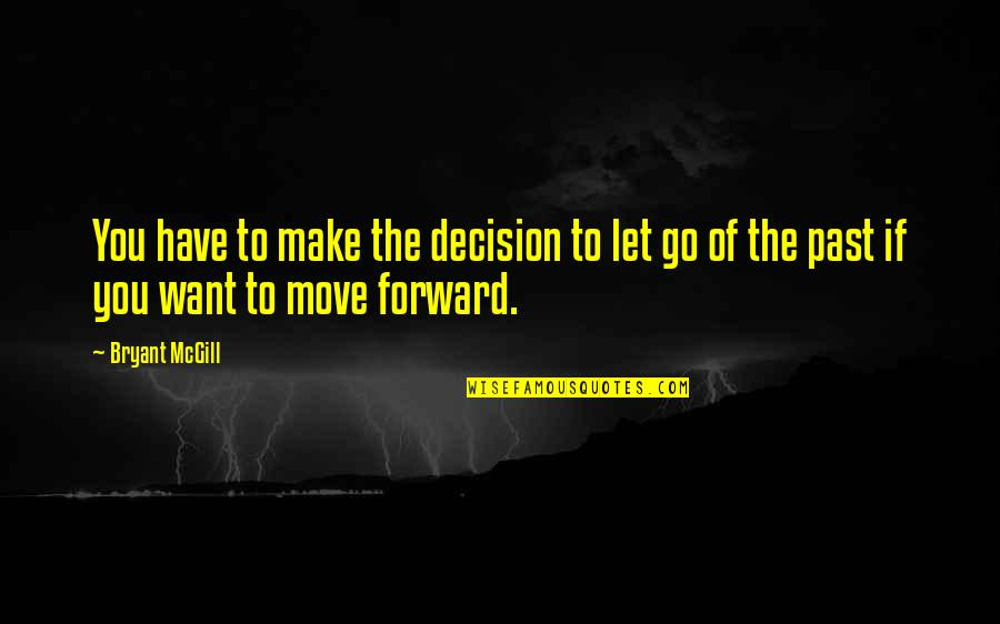 Let You Go Quotes By Bryant McGill: You have to make the decision to let