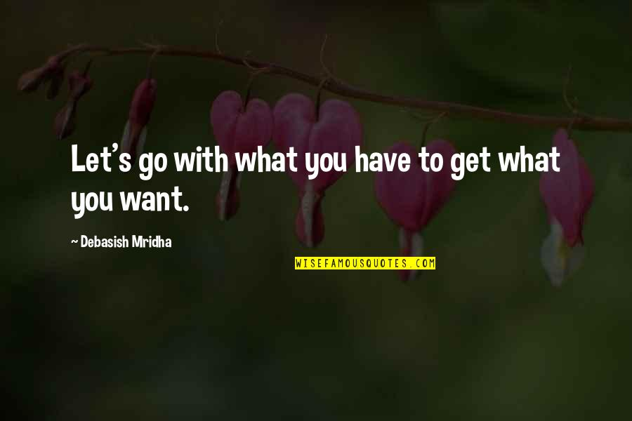 Let You Go Quotes By Debasish Mridha: Let's go with what you have to get