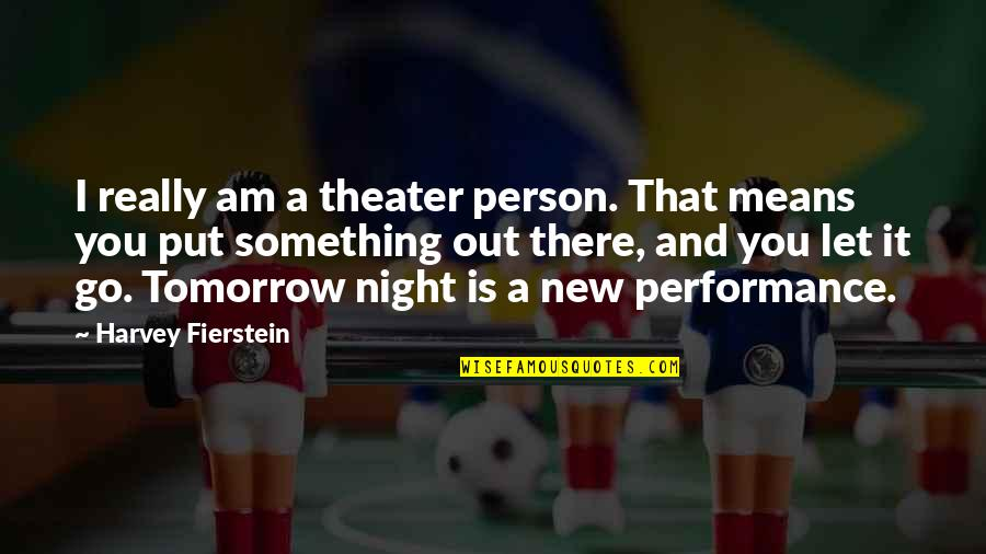 Let You Go Quotes By Harvey Fierstein: I really am a theater person. That means