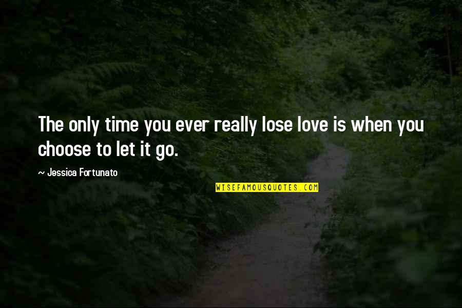 Let You Go Quotes By Jessica Fortunato: The only time you ever really lose love