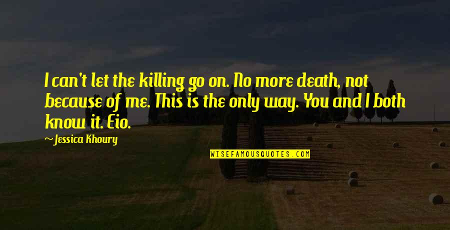 Let You Go Quotes By Jessica Khoury: I can't let the killing go on. No