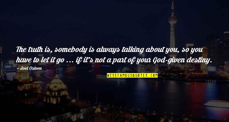 Let You Go Quotes By Joel Osteen: The truth is, somebody is always talking about