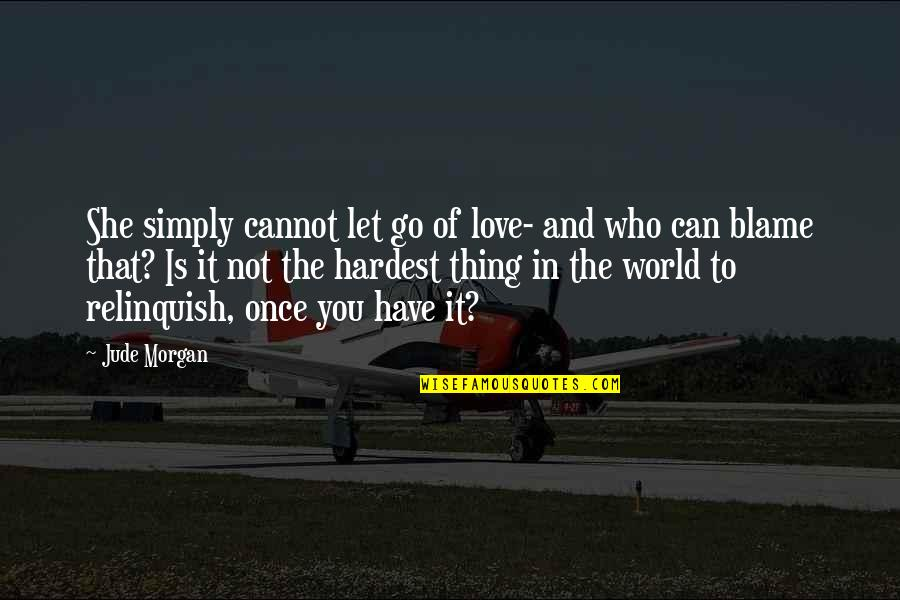 Let You Go Quotes By Jude Morgan: She simply cannot let go of love- and