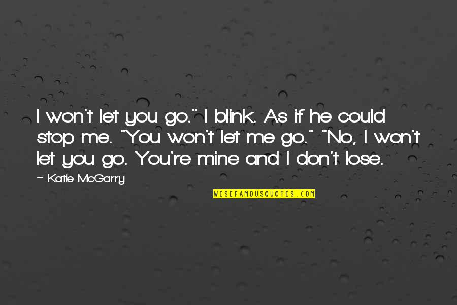 "Let You Go Quotes By Katie McGarry: I won't let you go."" I blink. As"