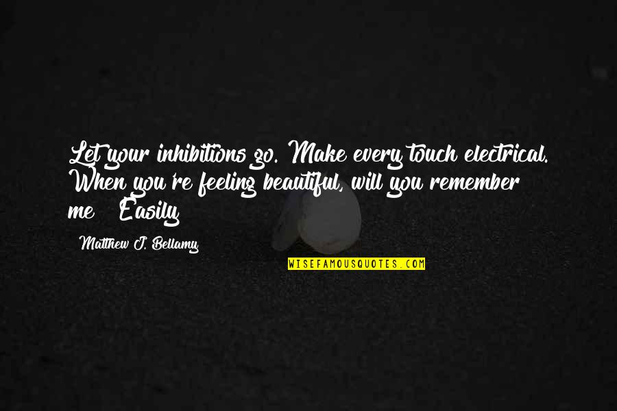 Let You Go Quotes By Matthew J. Bellamy: Let your inhibitions go. Make every touch electrical.
