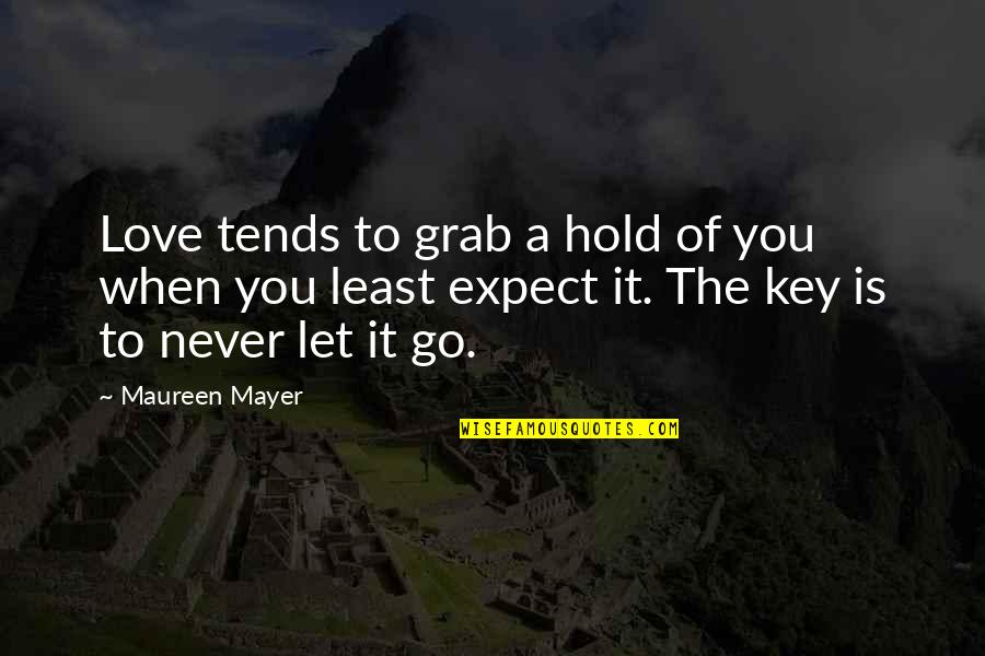 Let You Go Quotes By Maureen Mayer: Love tends to grab a hold of you