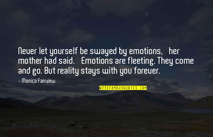 Let You Go Quotes By Monica Fairview: Never let yourself be swayed by emotions,' her