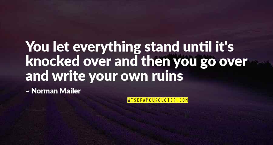 Let You Go Quotes By Norman Mailer: You let everything stand until it's knocked over