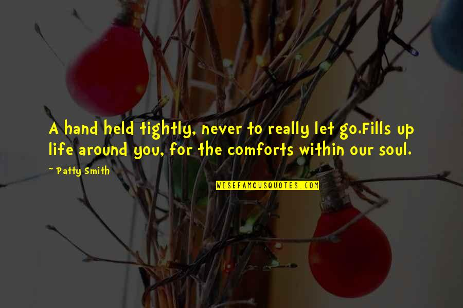 Let You Go Quotes By Patty Smith: A hand held tightly, never to really let